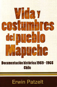Cover of Vida y Costumbres del pueblo Mapuche - Documentación histórica 1959 - 1965 Chile